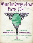 While the Rivers of Love Flow On