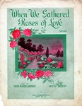 When We Gathered Roses of Love