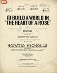 I'd Build A World In The Heart Of A Rose