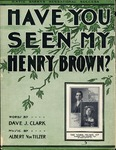 Have You Seen My Henry Brown?