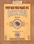 Why did you make me love you?