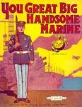 You great big handsome Marine
