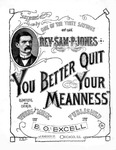 You better quit your meanness