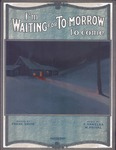 I am waiting for to-morrow to come