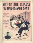 Since old Uncle Joe played his banjo in the tango band