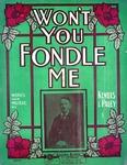 Won't you fondle me?