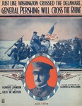 Just Like Washington Crossed The Delaware General Pershing Will Cross The Rhine
