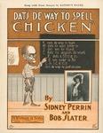 Dat's De Way To Spell Chicken'