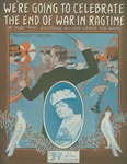 We're Going to Celebrate The End Of War in Ragtime (Be Sure That Woodrow Wilson Leads The Band)