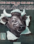 Cows May Come and Cows May Go But the Bull Will Go On Forever