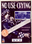 No Use Crying (If Your Sweetheart Goes Away)