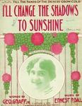 I'll Change The Shadows To Sunshine