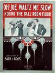 Oh! Joe Waltz Me Slow Round The Ball Room Floor