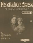 Hesitation Blues : Oh! Baby, Must I Hesitate?