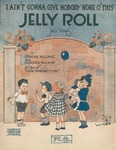 I Ain't Gonna Give Nobody None O' This Jelly Roll : Jazz Song