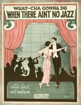 What-cha gonna do when there aint no jazz?