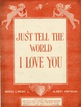 Just Tell The World I Love You