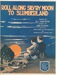 Roll Along, Silvery Moon, to Slumberland