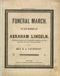 Funeral March, to the Memory of Abraham Lincoln, the Martyr President of the United States of America, who died April 15th, 1865, in the 57th year of his age