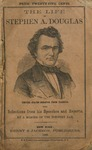 Life of Stephen A. Douglas: United States Senator from Illinois. With his most important speeches and reports.