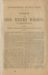 Territorial slave code: speech of Hon. Henry Wilson, of Massachusetts: delivered in the Senate of the United States, January 25, 1860.