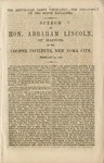 The Republican party vindicated--: the demands of the South explained: Speech of Hon. Abraham Lincoln, of Illinois, at the Cooper institute, New York city, February 27, 1860.