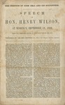 The position of John Bell and his supporters: speech of Hon. Henry Wilson, at Myrick's, September 18, 1860 ; from the verbatim report in the Daily Atlas and Bee.