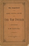The Copperhead ; or, The Secret Political History of our Civil War Unveiled; Showing the Falsity of New England ... How Abraham Lincoln came to be President ... To be Delivered and Published in a Series of Four Illustrated Lectures.