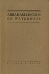 Abraham Lincoln: Incidents in His Life Relating to Waterways