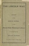The Lincoln way: Report of the Board of Trustees of the Illinois State Historical Library of the Investigations made by Mr. C.M. Thompson in an Attempt to Locate the