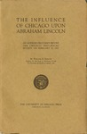 The Influence of Chicago upon Abraham Lincoln: an Address Delivered before the Chicago Historical Society on February 10, 1922