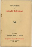 A Collection of Lincoln Literature Consisting of Memoirs, Eulogies, Memorial Addresses, Poems and Sermons; Campaign Documents, etc., including Many Extremely Scarce Items