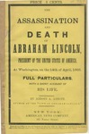 The Assassination and Death of Abraham Lincoln: President of the United States of America, at Washington, on the 14th of April, 1865. Full particulars, with a short account of his life.