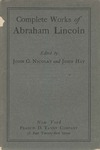 The Complete Works of Abraham Lincoln, Comprising his Speeches, Letters, State Papers and Miscellaneous Writings