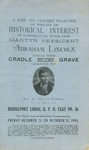A Rare and Valuable Collection of Relics of Historical Interest in Connection with our Martyr President Abraham Lincoln, from the Cradle to the Grave/ Loaned by Al Emmett Fostell to Bridgeport Lodge, B.P.O. Elks No. 36, for their grand karnival commencing Oct. 21 to Oct 31, 1904.