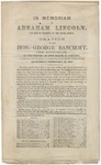 In Memoriam of Abraham Lincoln, the Martyr President of the United States. Oration of the Hon. George Bancroft, the Historian, at the Request of Both Houses of Congress, in the Hall of the House of Representatives of the United States. On Monday, February, 12, 1866.