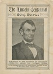 The Lincoln Centennial Song Service/ Published in the Interest of Christian Education among the Colored People by the Freedmen's Aid Society of the Methodist Episcopal Church, 222 West Fourth Street, Cincinnati, Ohio.