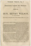 Democratic leaders for disunion: speech of Hon. Henry Wilson, delivered in the Senate of the United States, Jan. 25, 1860.