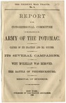 Report of the Congressional Committee on the Operations of the Army of the Potomac : Causes of its Inaction and Ill Success, its Several Campaigns, Why M'Clellan was Removed, the Battle of Fredericksburg, Removal of Burnside.