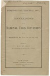 Proceedings of the National Union Convention held in Baltimore, Md., June 7th and 8th, 1864 / reported by D.F. Murphy.