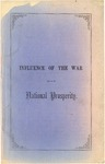 Influence of the War On Our National Prosperity. :A Lecture Delivered in Baltimore, Md ... March 13th, 1865