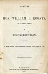 Reconstruction.: Speech of Hon. W.H. Koontz, of Pennsylvania, Delivered in the House of Representatives, January 19, 1867.