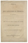 Speech of Hon. Alexander H. Stephens, of Georgia, on the Bill to Admit Kansas as a State under the Topeka Constitution : Delivered in the House of Representatives, June 28, 1856.