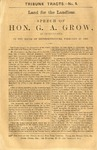 Land for the Landless : Speech of Hon. G.A. Grow, of Pennsylvania, in the House of Representatives, February 29, 1860.