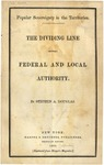 Popular Sovereignty in the Territories :the Dividing Line between Federal and Local Authority by Stephen A. Douglas.