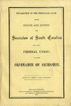 Declaration of the Immediate Cause which Induce and Justify the Secession of South Carolina from the Federal Union: and the Ordinance of Secession.