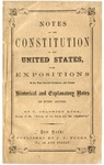 Notes on the Constitution of the United States : with Expositions of the Most Eminent Statesmen and Jurists, Historical and Explanatory Notes on Every Article
