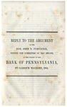 Reply to the Argument of the Hon. John N. Purviance, Before the Committee of the Senate, on the Subject of the Bank of Pennsylvania