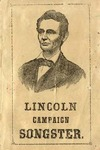 Lincoln's Campaign Songster: for the Use of Clubs: Containing All of the Most Popular Songs.