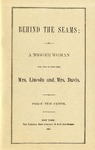 Behind the Seams /by a nigger woman who took in work from Mrs. Lincoln and Mrs. Davis.